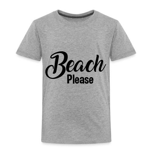 Beach Please - Toddler Premium T-Shirt