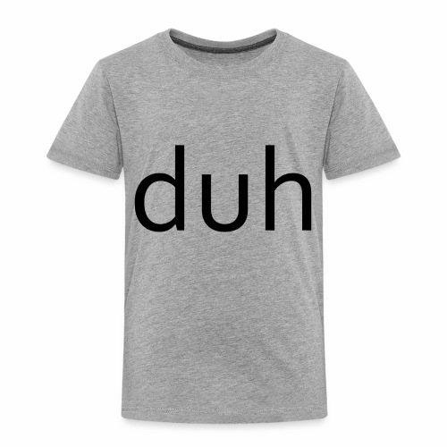 duh black - Toddler Premium T-Shirt