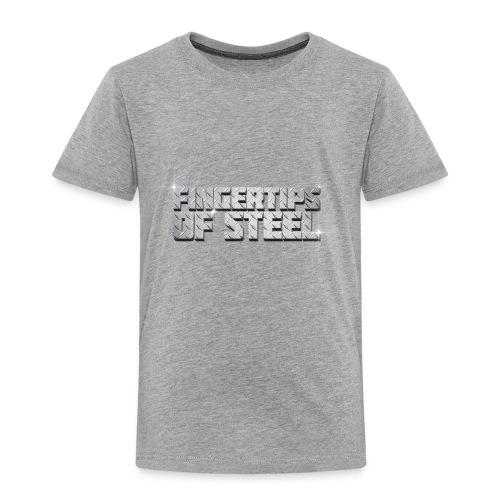 Fingertips of Steel - Toddler Premium T-Shirt