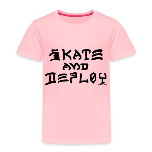 Skate and Deploy - Toddler Premium T-Shirt