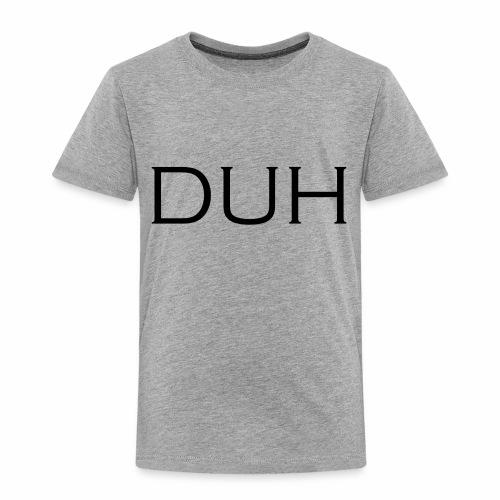 Upper Case Duh - Toddler Premium T-Shirt