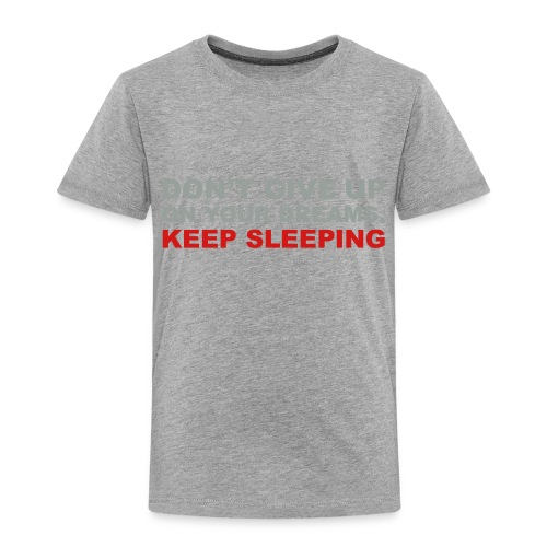 Don't give up on your dreams 2c (++) - Toddler Premium T-Shirt