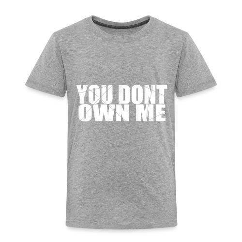 You don't own me white - Toddler Premium T-Shirt