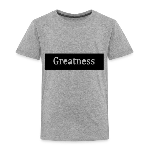 Greatness - Toddler Premium T-Shirt