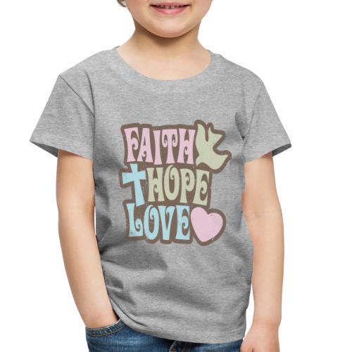 Faith, Hope, Love - Toddler Premium T-Shirt