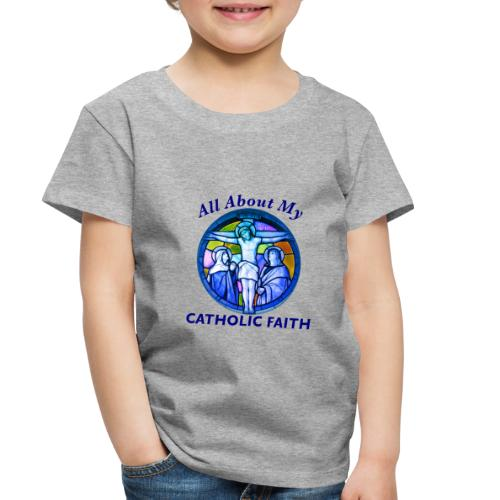 All About My Catholic Faith - Toddler Premium T-Shirt