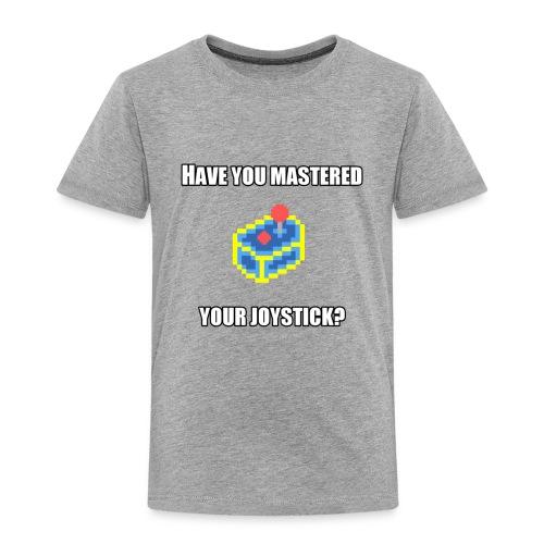 MasteredYourJoystick - Toddler Premium T-Shirt