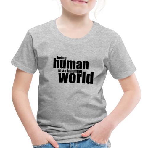 Being human in an inhuman world - Toddler Premium T-Shirt