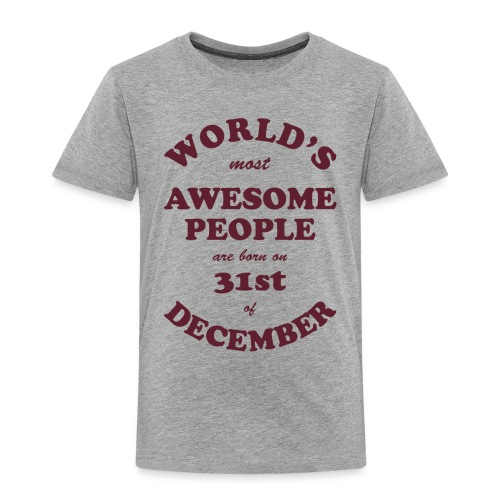 Most Awesome People are born on 31st of December - Toddler Premium T-Shirt