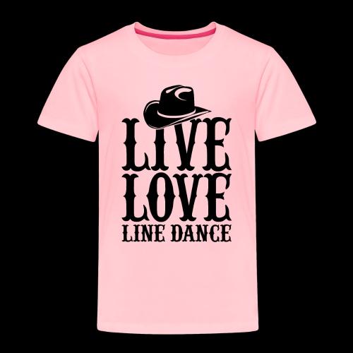Live Love Line Dancing - Toddler Premium T-Shirt