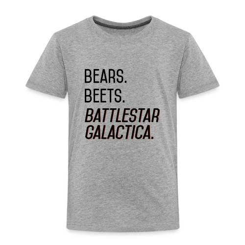 Bears. Beets. Battlestar Galactica. (Black & Red) - Toddler Premium T-Shirt