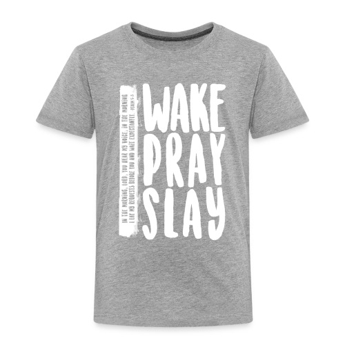 Wake Pray Slay Scripture Tee - Toddler Premium T-Shirt