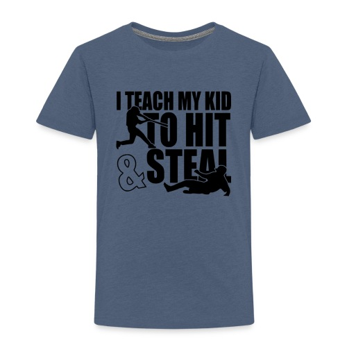 I Teach My Kid to Hit and Steal Baseball - Toddler Premium T-Shirt