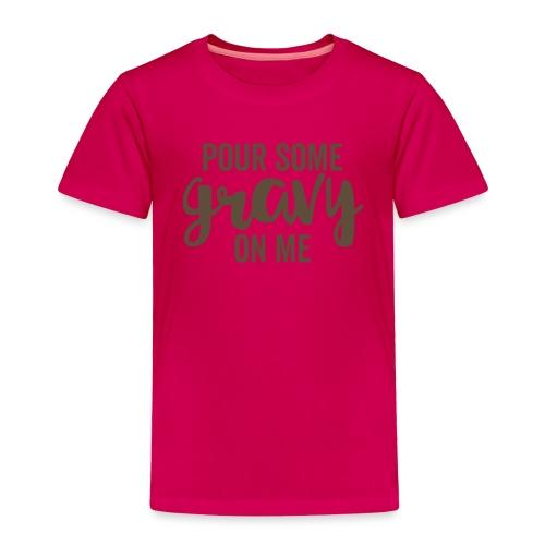 Pour Some Gravy On Me - Toddler Premium T-Shirt
