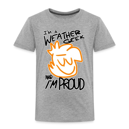 I'm A Weather Geek Week And I'm Proud - Toddler Premium T-Shirt