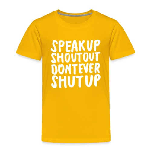 Speak Up Shout Out Dont Ever Shut Up - Toddler Premium T-Shirt