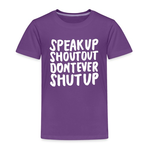 Speak Up Shout Out Dont Ever Shut Up - Toddler Premium T-Shirt