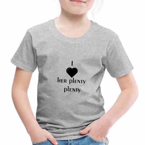 love her plenty plenty - Toddler Premium T-Shirt