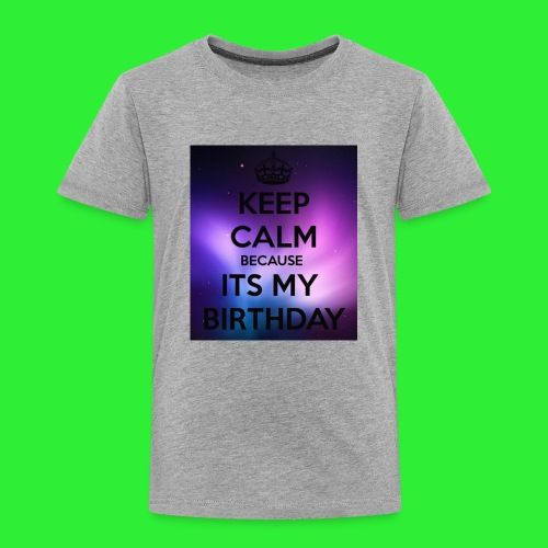 keep calm its my birthday - Toddler Premium T-Shirt