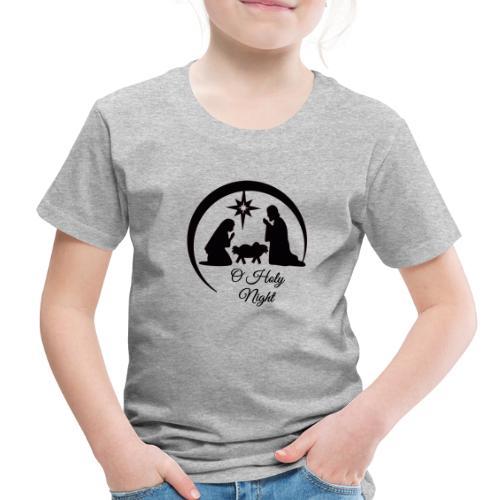 O Holy Night - Toddler Premium T-Shirt