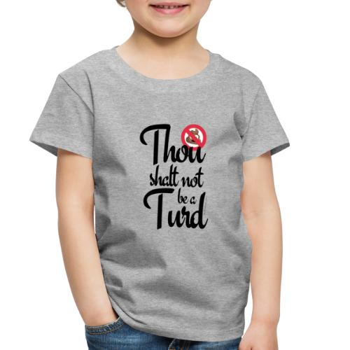 Thou Shalt Not Be a Turd - Toddler Premium T-Shirt