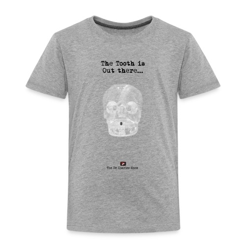 The Tooth is Out There OFFICIAL - Toddler Premium T-Shirt