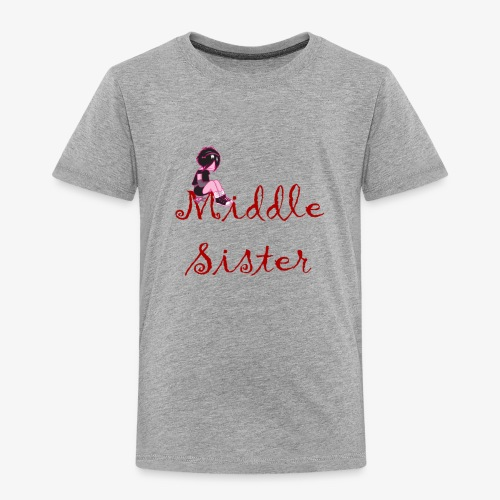 Middle Sister T-Shirt - Toddler Premium T-Shirt