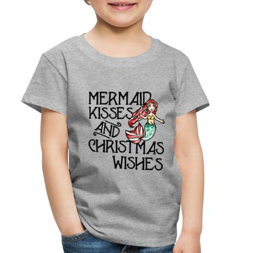 Mermaid kisses and Christmas wishes - Toddler Premium T-Shirt