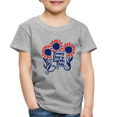 Every Day is Earth Day - Toddler Premium T-Shirt