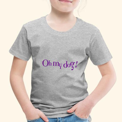 Oh My Dog Design - Toddler Premium T-Shirt