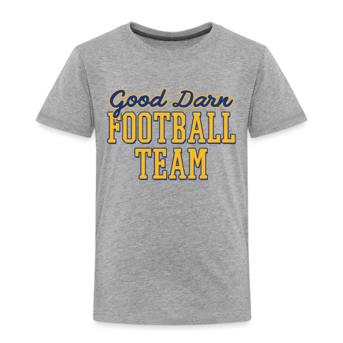 Good Darn Football Team - Toddler Premium T-Shirt