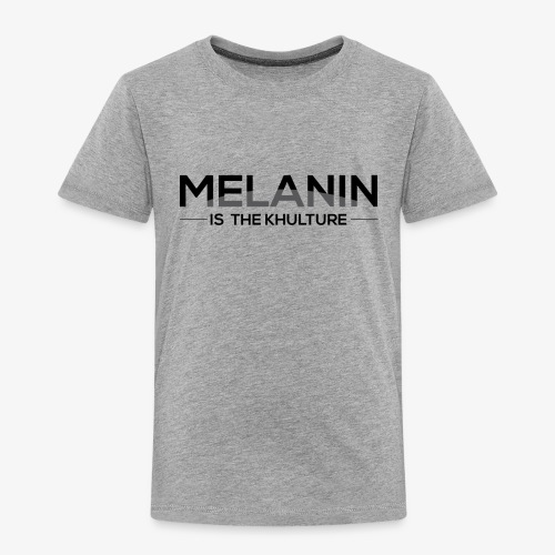 Melanin is the Khulture - Toddler Premium T-Shirt