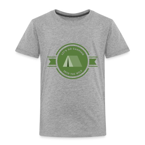 Let's go Camping Into the Wild T-shirt - Toddler Premium T-Shirt