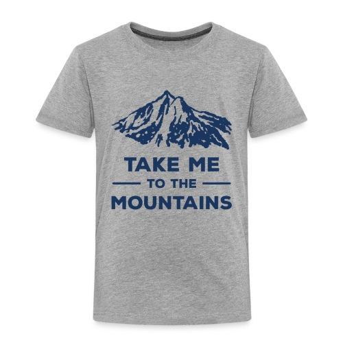 Take me to the mountains T-shirt - Toddler Premium T-Shirt