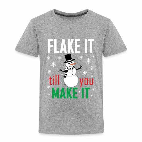 Flake It Till You Make Funny Snowman & Snowflakes - Toddler Premium T-Shirt