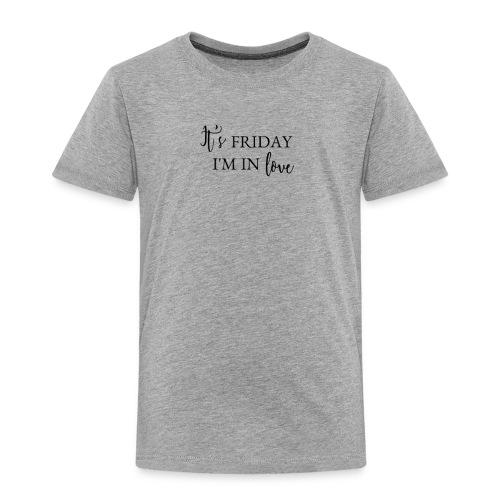 It's Friday I'm in love - Toddler Premium T-Shirt