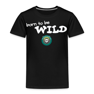 Born To Be Wild! - Toddler Premium T-Shirt