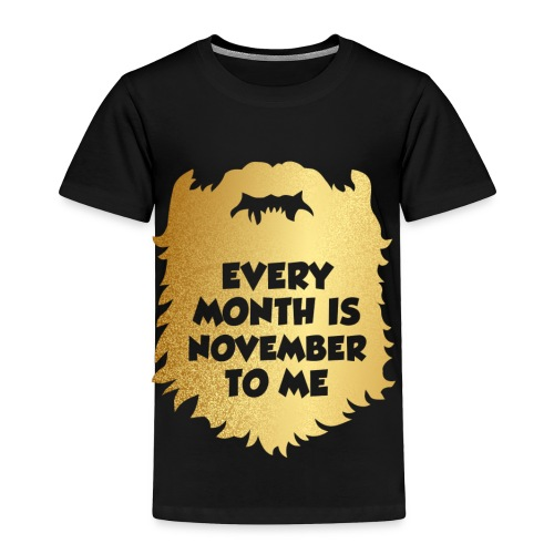 Every Month Is November To Me - Toddler Premium T-Shirt