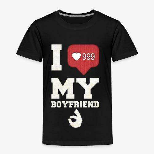 I love my Boyfriend - Toddler Premium T-Shirt