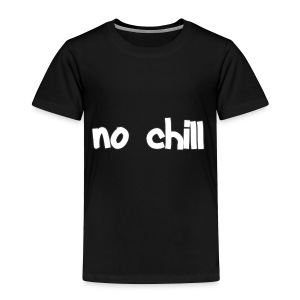 no chill - Toddler Premium T-Shirt