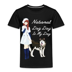 National Dog Day, National Dog Day Is My Day - Toddler Premium T-Shirt