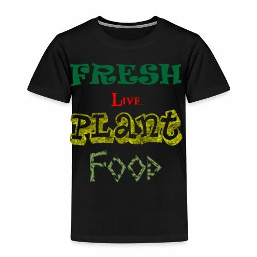 Fresh Live Plant Food - Toddler Premium T-Shirt