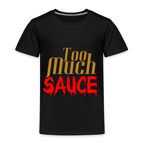 Too Much Sauce Gear - Toddler Premium T-Shirt