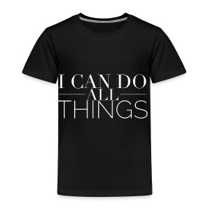 I_Can_Do_All_Things - Toddler Premium T-Shirt