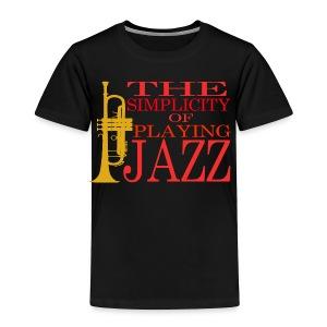 Trumpet T-Shirt - The Simplicity Of Playing Jazz - Toddler Premium T-Shirt
