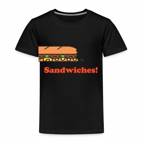 ...Sandwiches! - Toddler Premium T-Shirt