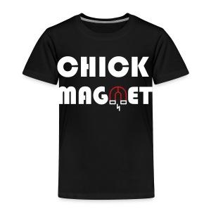 CHICK MAGNET - Toddler Premium T-Shirt