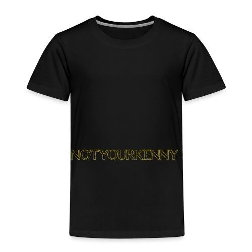 NotYourKenny Text Design! - Toddler Premium T-Shirt