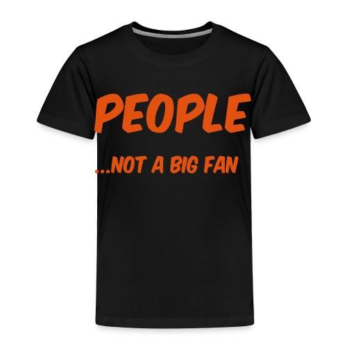 People ...not a big fan - Toddler Premium T-Shirt