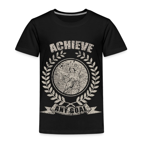 Achieve Any Goal Soccer Design - Toddler Premium T-Shirt